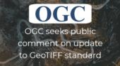 OGC seeks public comment on update to GeoTIFF standard