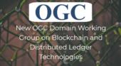 OGC announces Blockchain and Distributed Ledger Technologies DWG